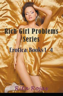 Rich Girl Problems Series: Erotica: Books 1-4 (Paperback)