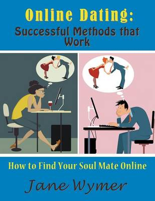 Online Dating: Successful Methods That Work (Large Print): How to Find Your Soul Mate Online (Paperback)