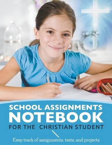 School Assignments Notebook for the Christian Student: Keep Track of Assignments, Tests, and Projects (Paperback)