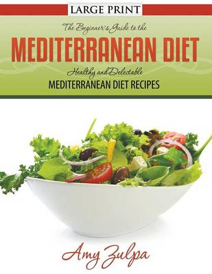 The Beginner's Guide to the Mediterranean Diet: Healthy and Delectable Mediterranean Diet Recipes (Paperback)