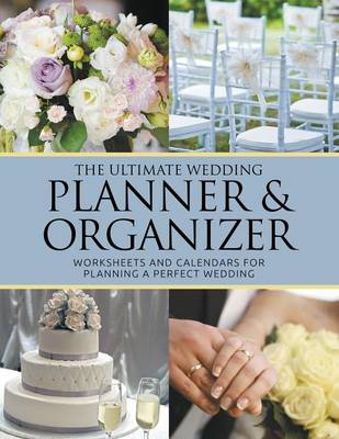 The Ultimate Wedding Planner & Organizer: Worksheets and Calendars for Planning Perfect Wedding (Paperback)