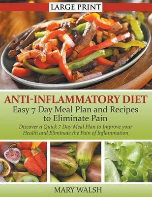 Anti-Inflammatory Diet: Easy 7 Day Meal Plan and Recipes to Eliminate Pain : Discover a Quick 7 Day Meal Plan to Improve Your Health and Eliminate the Pain of Inflammation (Paperback)