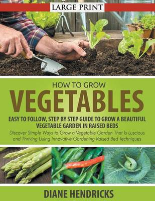 How To Grow Vegetables By Diane Hendricks Waterstones