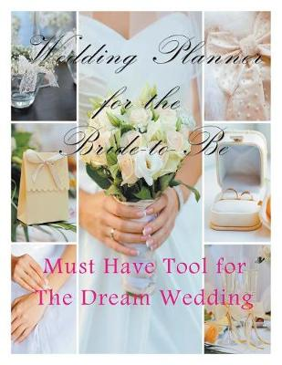 Wedding Planner for the Bride-To Be: Must Have Tool for the Dream Wedding (Paperback)