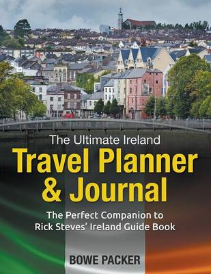 The Ultimate Ireland Travel Planner & Journal: The Perfect Companion to Rick Steves' Ireland Guide Book (Paperback)