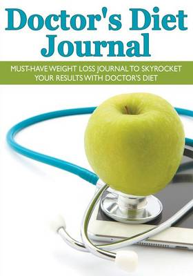 Doctor's Diet Journal: Must-Have Weight Loss Journal to Skyrocket Your Results with Doctor's Diet (Paperback)