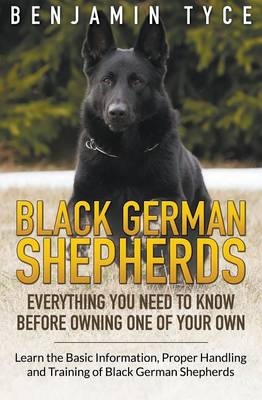 Black German Shepherds: Everything You Need to Know Before Owning One of Your Own: Black German Shepherds: Everything You Need to Know Before Owning One of Your Own (Paperback)