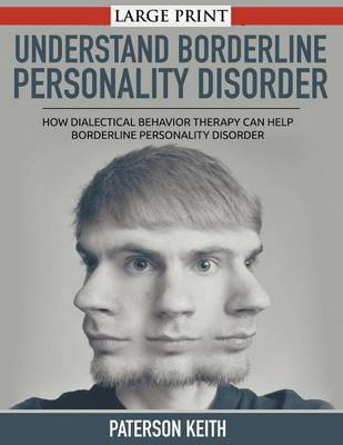 A Practical Guide to Understand Borderline Personality Disorder: How Dialectical Behavior Therapy Can Help Borderline Personality Disorder (Paperback)
