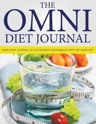 The Omni Diet Journal: Must-Have Journal to Accelerate Your Results with the Omni Diet (Paperback)