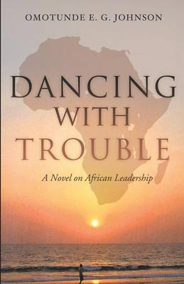 Dancing with Trouble: A Novel on African Leadership (Paperback)