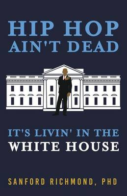 Hip Hop Ain't Dead: It's Livin' in the White House (Paperback)