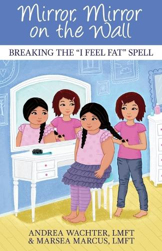 Mirror, Mirror on the Wall: Breaking the I Feel Fat Spell (Paperback)