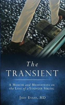 The Transient: A Memoir and Meditations on the Loss of a Younger Sibling (Paperback)