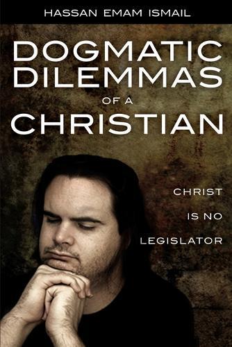 Dogmatic Dilemmas of a Christian: Christ Is No Legislator (Paperback)