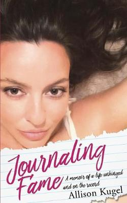 Journaling Fame - A Memoir of a Life Unhinged and on the Record (Paperback)
