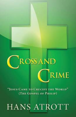"Cross and Crime: ""Jesus Came to Crucify the World"" (the Gospel of Philip) (Paperback)"