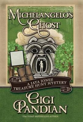 Michelangelo's Ghost - Jaya Jones Treasure Hunt Mystery 4 (Hardback)