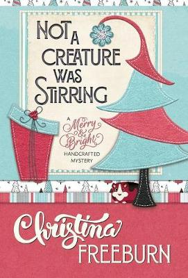 Not a Creature Was Stirring - Merry & Bright Handcrafted Mystery 1 (Hardback)