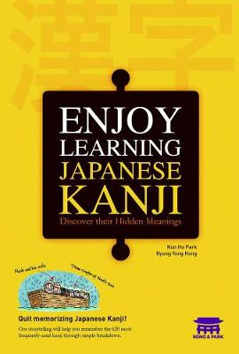 Enjoy Learning Japanese Kanji: Discover Their Hidden Meanings (Paperback)