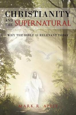 Christianity and the Supernatural: Why the Bible Is Relevant Today (Paperback)