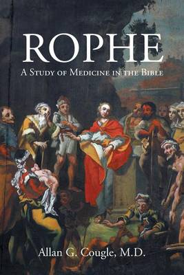 Rophe: A Study of Medicine in the Bible (Paperback)