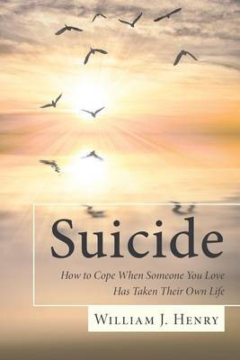 Suicide, How to Cope When Someone You Love Has Taken Their Own Life (Paperback)