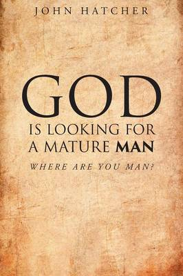 God Is Looking for a Mature Man: Where Are You, Man? (Paperback)
