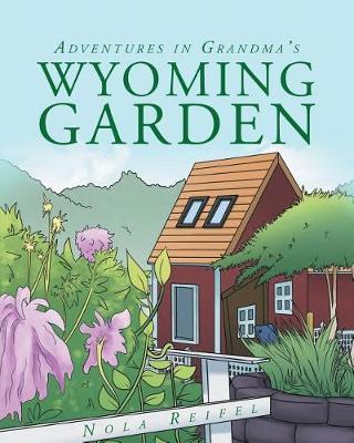 Adventures in Grandma's Wyoming Garden (Paperback)