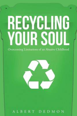 Recycling Your Soul: Overcoming Limitations of an Abusive Childhood (Paperback)