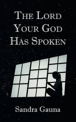 The Lord Your God Has Spoken (Hardback)