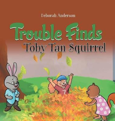 Trouble Finds Toby Tan Squirrel (Hardback)
