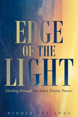 Edge of the Light: Healing Through My Seven Divine Powers (Paperback)