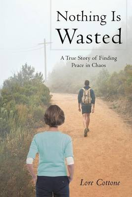 Nothing Is Wasted: A True Story of Finding Peace in Chaos (Paperback)