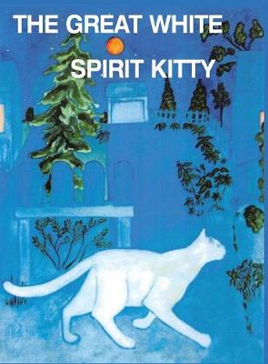 The Great White Spirit Kitty: Where Has My Kitty Gone - For Children and Pet Lovers of All Ages (Hardback)
