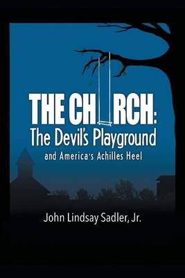 The Church: The Devil's Playground and America's Achilles Heel (Paperback)
