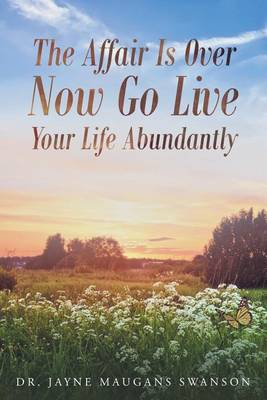 The Affair Is Over Now Go Live Your Life Abundantly (Paperback)