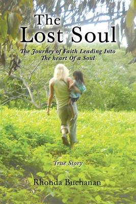 The Lost Soul: The Journey of Faith Leading Into the Heart of a Soul (Paperback)