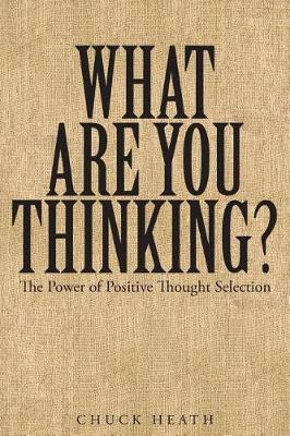 What Are You Thinking: The Power of Positive Thought Selection (Paperback)