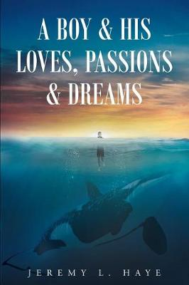 A Boy and His Loves, Passions and Dreams (Paperback)