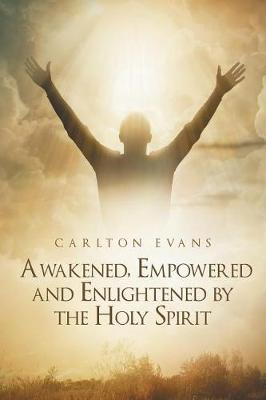 Awakened, Empowered and Enlightened by the Holy Spirit (Paperback)