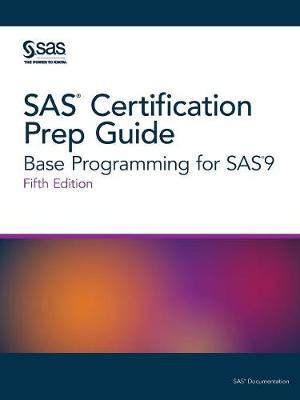 SAS Certification Prep Guide: Base Programming for SAS9, Fifth Edition (Paperback)