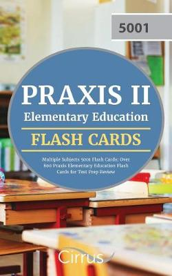 Praxis II Elementary Education Multiple Subjects 5001 Flash Cards: Over 800 Praxis Elementary Education Flash Cards for Test Prep Review (Paperback)