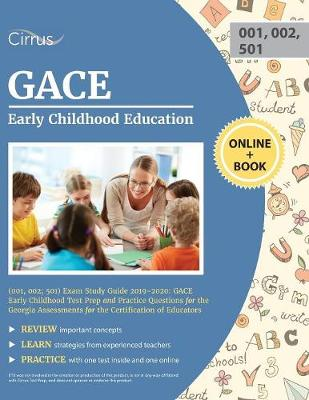 GACE Early Childhood Education (001, 002; 501) Exam Study Guide 2019-2020: GACE Early Childhood Test Prep and Practice Questions for the Georgia Assessments for the Certification of Educators (Paperback)