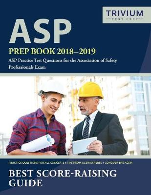 ASP Prep Book 2018-2019: ASP Practice Test Questions for the Association of Safety Professionals Exam (Paperback)