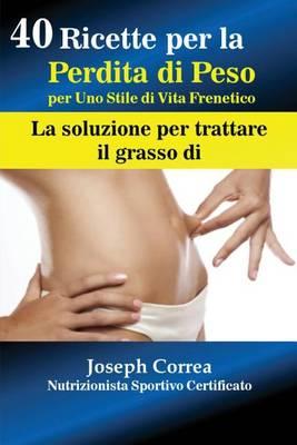 40 Ricette Per La Perdita Di Peso Per Uno Stile Di Vita Frenetico: La Soluzione Per Trattare Il Grasso (Paperback)