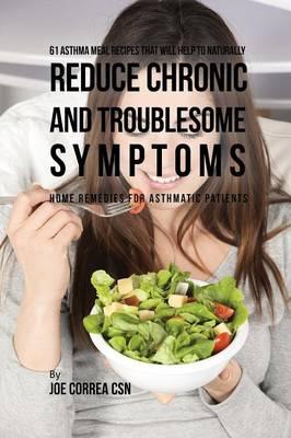 61 Asthma Meal Recipes That Will Help to Naturally Reduce Chronic and Troublesome Symptoms: Home Remedies for Asthmatic Patients (Paperback)