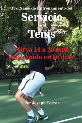 Programa de Entrenamiento del Servicio En El Tenis: sirva 10 a 20 MPH M s R pido En 90 D as! (Paperback)