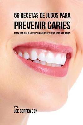 56 Recetas de Jugos Para Prevenir Caries: Haga Su Camino Con Jugos Hacia Una Vida Sin Caries (Paperback)