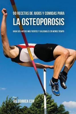 90 Recetas de Jugos y Comidas Para La Osteoporosis: Haga Sus Huesos M s Fuertes y Saludables En Menos Tiempo (Paperback)