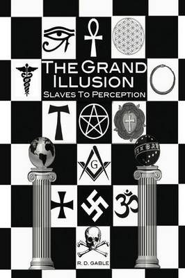 The Grand Illusion: Slaves to Perception (Paperback)